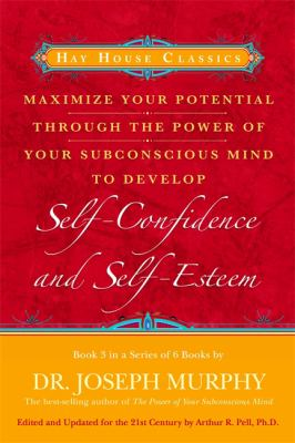 Maximize Your Potential Through the Power of Your Subconscious Mind to Develop Self-Confidence and Self-Esteem Book 3 9781401912161