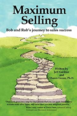 Maximum Selling: Bob and Rob's Journey to Sales Success 9781403382078