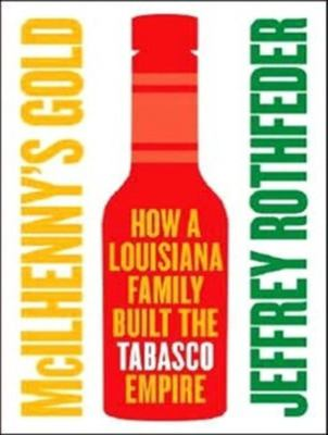 McIlhenny's Gold: How a Louisiana Family Built the Tabasco Empire 9781400155699