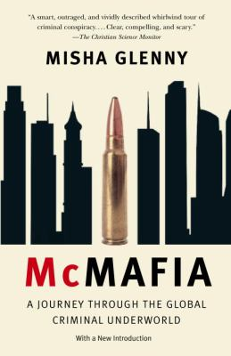 McMafia: A Journey Through the Global Criminal Underworld 9781400095124