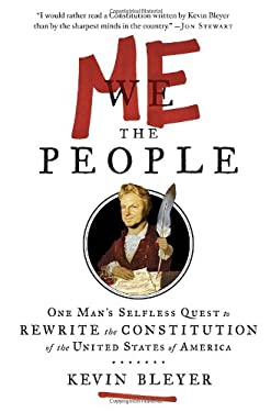 Me the People: Or, One Man's Selfless Quest to Rewrite the Constitution of the United States of America