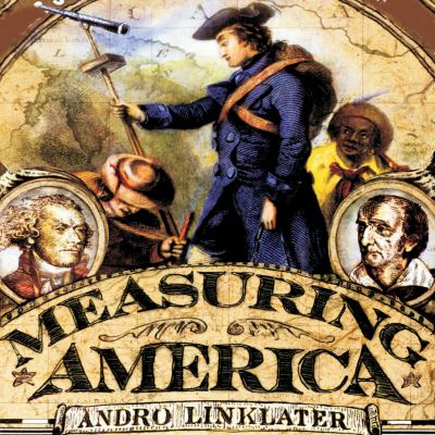 Measuring America: How an Untamed Wilderness Shaped the United States and Fulfilled the Promise of Democracy 9781400150908