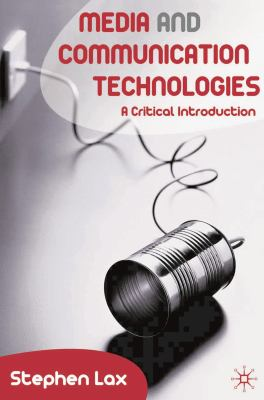 Media and Communication Technologies: A Critical Introduction 9781403998897