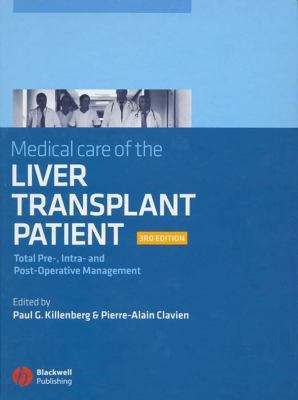 Medical Care of the Liver Transplant Patient: Total Pre-, Intra- And Post-Operative Management 9781405130325