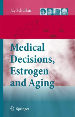 Medical Decisions, Estrogen and Aging 9781402066856