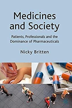 Medicines and Society: Patients, Professionals and the Dominance of Pharmaceuticals 9781403935410