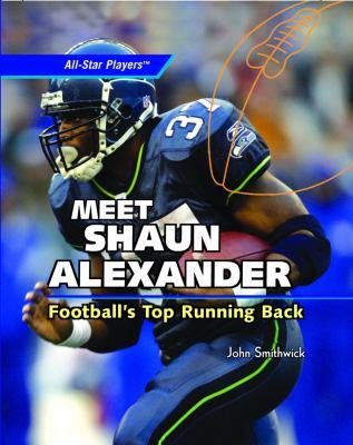Meet Shaun Alexander: Football's Top Running Back 9781404236356