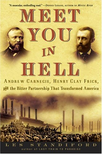 Meet You in Hell: Andrew Carnegie, Henry Clay Frick, and the Bitter Partnership That Transformed America 9781400047673