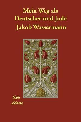 Mein Weg ALS Deutscher Und Jude 9781406819649