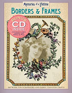 Memories of a Lifetime: Borders & Frames: Artwork for Scrapbooks & Fabric-Transfer Crafts 9781402719974