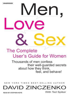 Men, Love & Sex: The Complete User's Guide for Women: Thousands of Men Confess Their Well-Guarded Secrets about How They Think, Feel, a 9781400153176