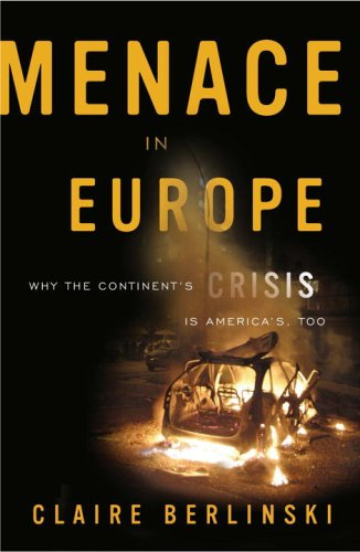 Menace in Europe: Why the Continent's Crisis Is America's, Too 9781400097685