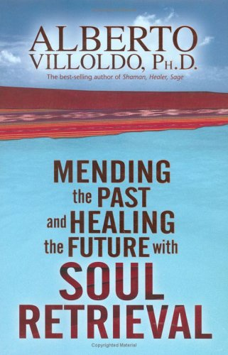 Mending the Past and Healing the Future with Soul Retrieval 9781401906252