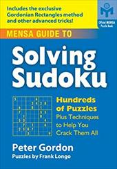 Mensa Guide to Solving Sudoku: Hundreds of Puzzles Plus Techniques to Help You Crack Them All 6059508