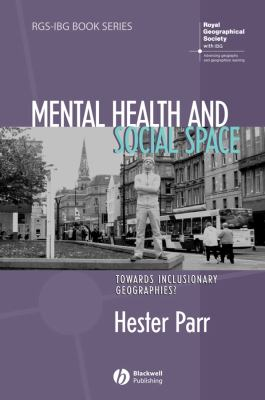 Mental Health and Social Space: Towards Inclusionary Geographies? 9781405168939