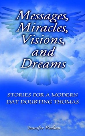 Messages, Miracles, Visions, and Dreams: Stories for a Modern Day Doubting Thomas