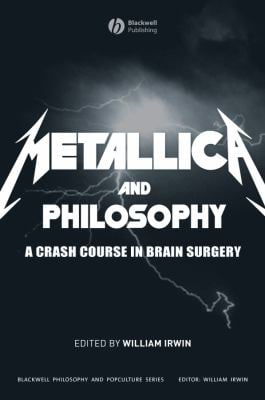 Metallica and Philosophy: A Crash Course in Brain Surgery 9781405163484