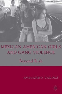 Mexican American Girls and Gang Violence: Beyond Risk 9781403967220