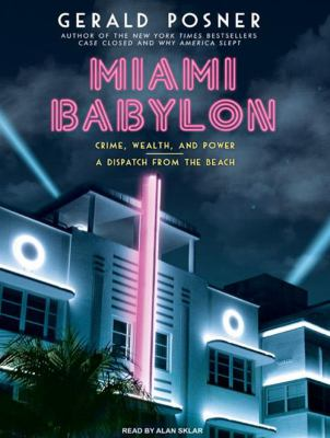 Miami Babylon: Crime, Wealth, and Power - A Dispatch from the Beach 9781400114412