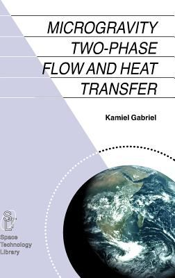 Microgravity Two-Phase Flow and Heat Transfer 9781402051425