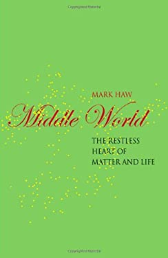 Middle World: The Restless Heart of Matter and Life 9781403986030