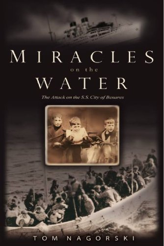 Miracles on the Water: The Heroic Survivors of a World War II U-Boat Attack 9781401301507