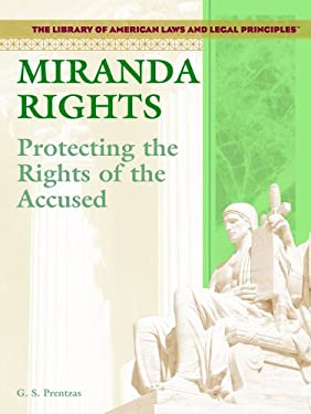 Miranda Rights: Protecting the Rights of the Accused 9781404204546