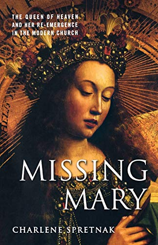 Missing Mary: The Queen of Heaven and Her Re-Emergence in the Modern Church 9781403970404