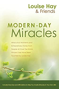 Modern-Day Miracles: Miraculous Moments and Extraordinary Stories from People All Over the World Whose Lives Have Been Touched by Louise L. 9781401925277