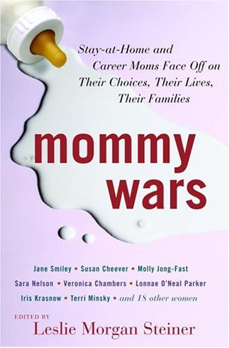 Mommy Wars: Stay-At-Home and Career Moms Face Off on Their Choices, Their Lives, Their Families 9781400064151