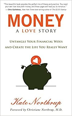 Money, A Love Story: Untangle Your Financial Woes and Create the Life You Really Want