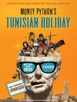 Monty Python's Tunisian Holiday: My Life with Brian 9781400160433