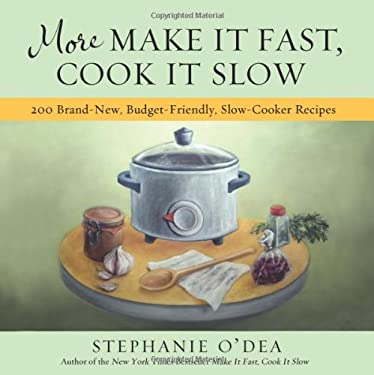 More Make It Fast, Cook It Slow: 200 Brand-New, Budget-Friendly, Slow-Cooker Recipes 9781401310387
