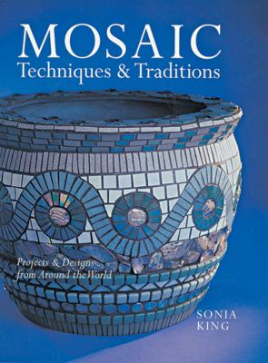 Mosaic Techniques & Traditions: Projects & Designs from Around the World 9781402740619