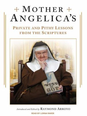 Mother Angelica's Private and Pithy Lessons from the Scriptures 9781400108107