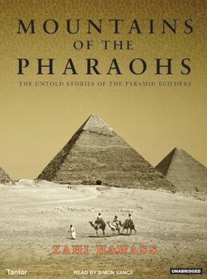 Mountains of the Pharaohs: The Untold Stories of the Pyramid Builders 9781400152803