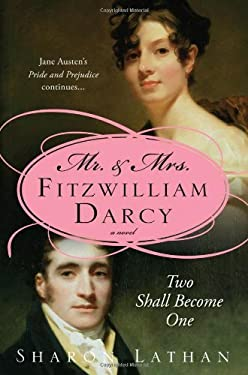 Mr. & Mrs. Fitzwilliam Darcy: Two Shall Become One 9781402215230