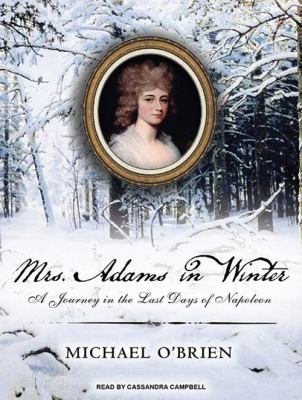 Mrs. Adams in Winter: A Journey in the Last Days of Napoleon 9781400116317