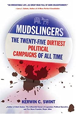 Mudslingers: The Twenty-Five Dirtiest Political Campaigns of All Time 9781402757365