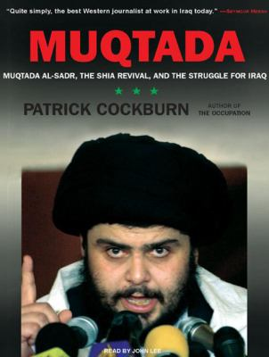 Muqtada: Muqtada Al-Sadr, the Shia Revival, and the Struggle for Iraq 9781400106585
