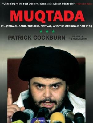 Muqtada: Muqtada Al-Sadr, the Shia Revival, and the Struggle for Iraq 9781400156580