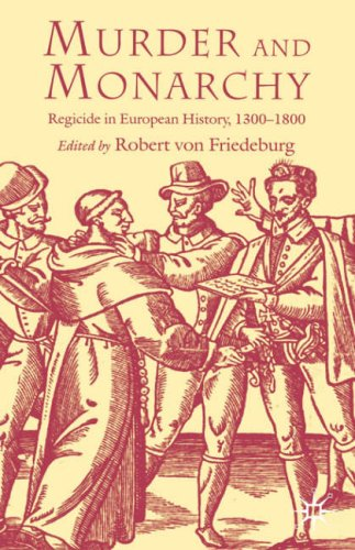Murder and Monarchy: Regicide in European History, 1300-1800 9781403934550