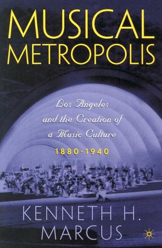 Musical Metropolis: Los Angeles and the Creation of a Music Culture, 1880-1940 [With CD] 9781403964199