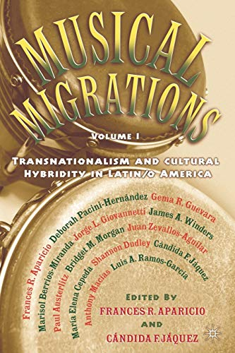 Musical Migrations, Volume I: Transnationalism and Cultural Hybridity in Latin/O America 9781403960016