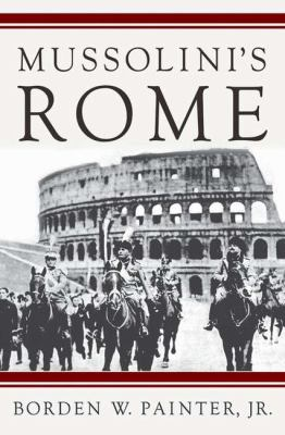 Mussolini's Rome: Rebuilding the Eternal City 9781403966049