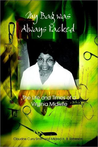 My Bag Was Always Packed: The Life and Times of a Virginia Midwife 9781403375322