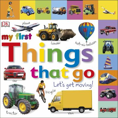 My First Things That Go: Let's Get Moving!. [Written by Dawn Sirett] 9781405370165