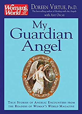 My Guardian Angel: True Stories of Angelic Encounters from Woman's World Magazine Readers 9781401917531