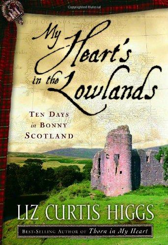 My Heart's in the Lowlands: Ten Days in Bonny Scotland 9781400072972