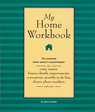 My Home Workbook: The Essential Home Owner's Record-Keeper for Costs, Repairs, Finance Details, Improvements, Renovations, Monthly To-Do